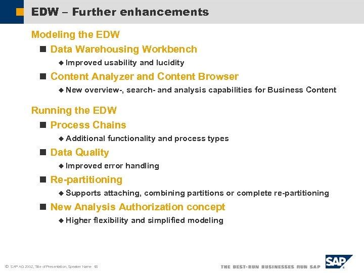 EDW – Further enhancements Modeling the EDW n Data Warehousing Workbench u Improved usability