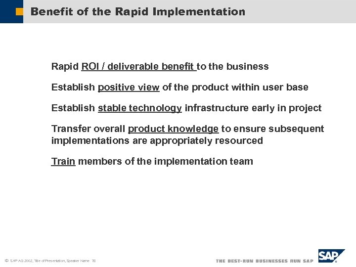 Benefit of the Rapid Implementation § Rapid ROI / deliverable benefit to the business