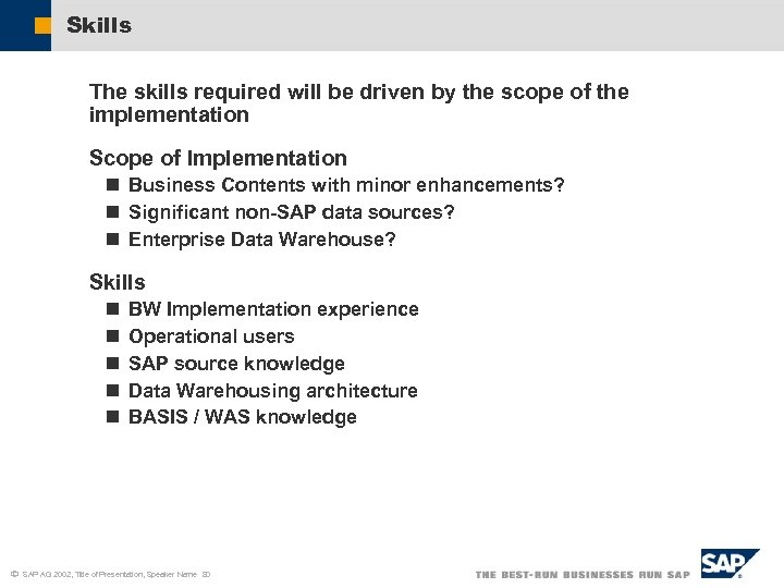 Skills The skills required will be driven by the scope of the implementation Scope