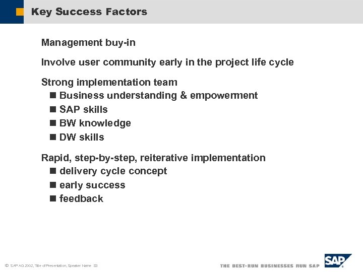 Key Success Factors Management buy-in Involve user community early in the project life cycle
