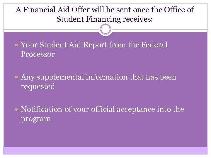 A Financial Aid Offer will be sent once the Office of Student Financing receives:
