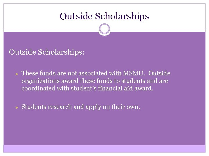 Outside Scholarships: ● These funds are not associated with MSMU. Outside organizations award these