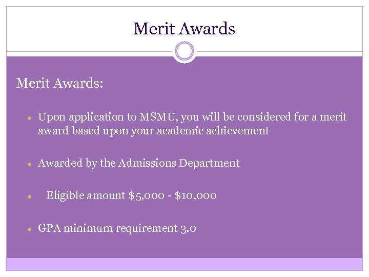 Merit Awards: ● Upon application to MSMU, you will be considered for a merit