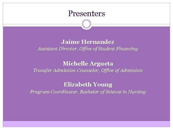 Presenters Jaime Hernandez Assistant Director, Office of Student Financing Michelle Argueta Transfer Admission Counselor,
