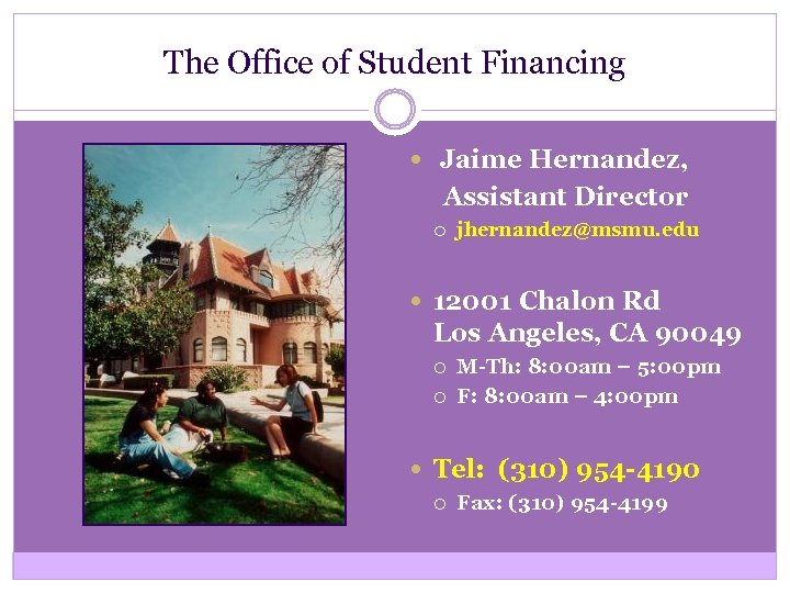 The Office of Student Financing Jaime Hernandez, Assistant Director jhernandez@msmu. edu 12001 Chalon Rd