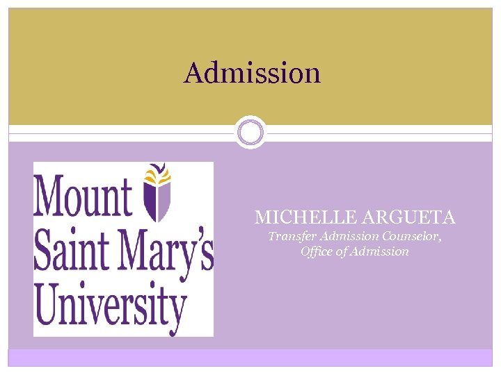 Admission MICHELLE ARGUETA Transfer Admission Counselor, Office of Admission