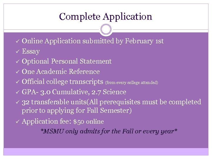 Complete Application ü ü ü ü Online Application submitted by February 1 st Essay