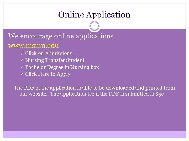 Online Application We encourage online applications www. msmu. edu Click on Admissions ü Nursing
