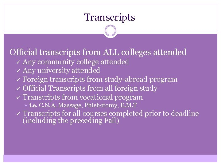 Transcripts Official transcripts from ALL colleges attended ü ü ü Any community college attended