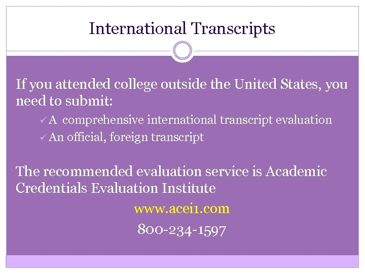 International Transcripts If you attended college outside the United States, you need to submit: