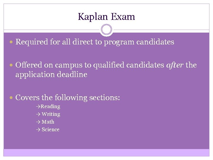 Kaplan Exam Required for all direct to program candidates Offered on campus to qualified