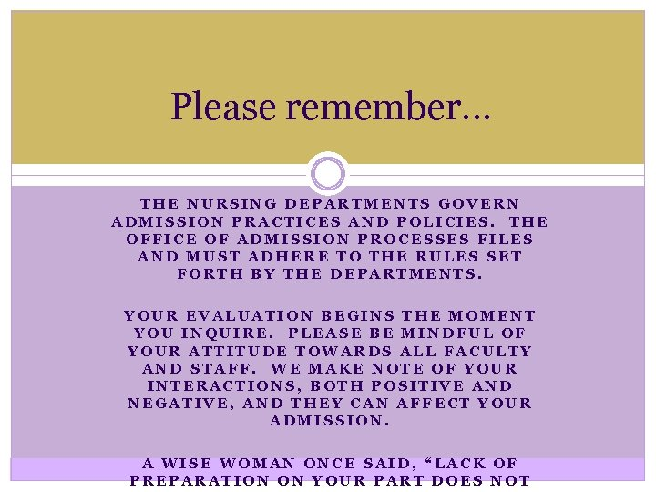 Please remember… THE NURSING DEPARTMENTS GOVERN ADMISSION PRACTICES AND POLICIES. THE OFFICE OF ADMISSION