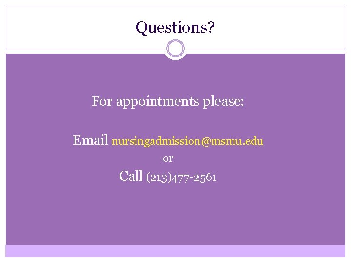 Questions? For appointments please: Email nursingadmission@msmu. edu or Call (213)477 -2561