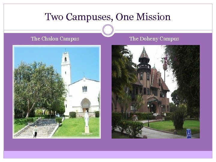 Two Campuses, One Mission The Chalon Campus The Doheny Campus