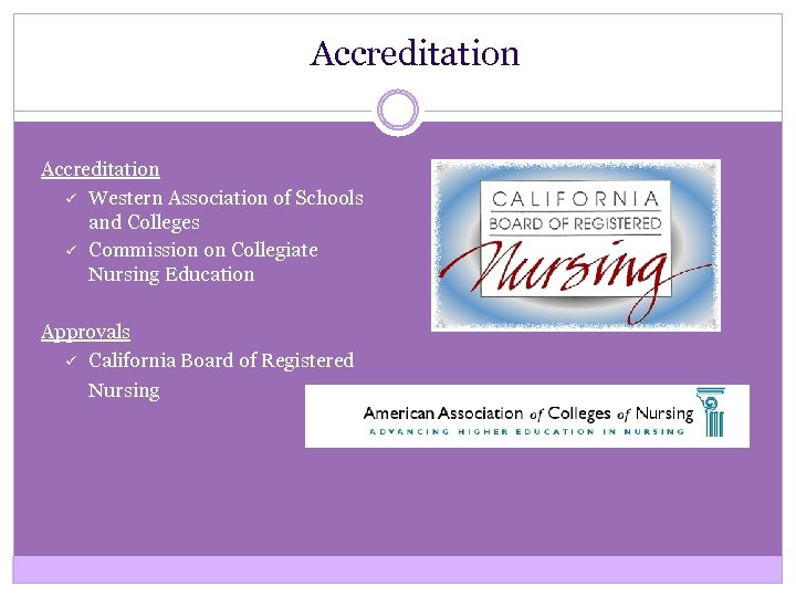 Accreditation ü Western Association of Schools and Colleges ü Commission on Collegiate Nursing Education