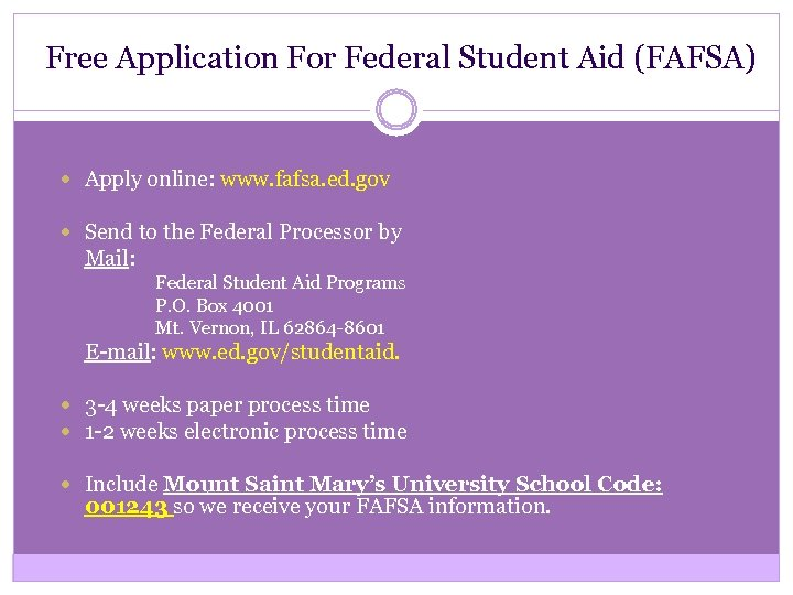 Free Application For Federal Student Aid (FAFSA) Apply online: www. fafsa. ed. gov Send