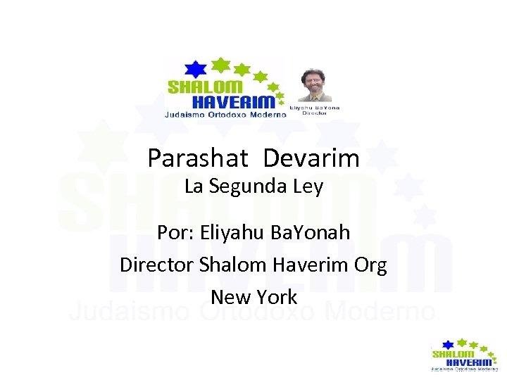 Parashat Devarim La Segunda Ley Por: Eliyahu Ba. Yonah Director Shalom Haverim Org New