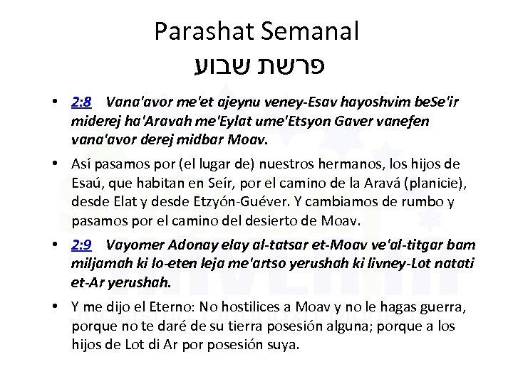 Parashat Semanal פרשת שבוע • 2: 8 Vana'avor me'et ajeynu veney-Esav hayoshvim be. Se'ir