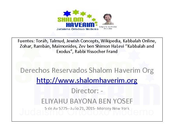 Fuentes: Toráh, Talmud, Jewish Concepts, Wikipedia, Kabbalah Online, Zohar, Rambán, Maimonides, Zev ben Shimon