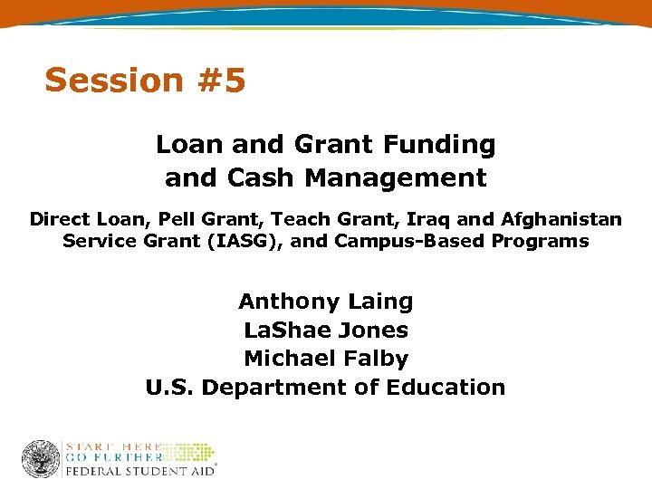 Session #5 Loan and Grant Funding and Cash Management Direct Loan, Pell Grant, Teach