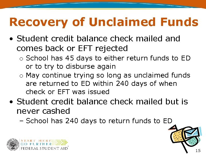 Recovery of Unclaimed Funds • Student credit balance check mailed and comes back or