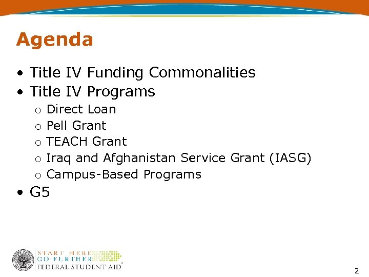 Agenda • Title IV Funding Commonalities • Title IV Programs o o o Direct