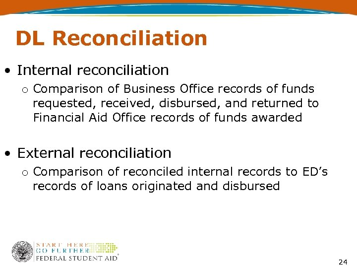 DL Reconciliation • Internal reconciliation o Comparison of Business Office records of funds requested,