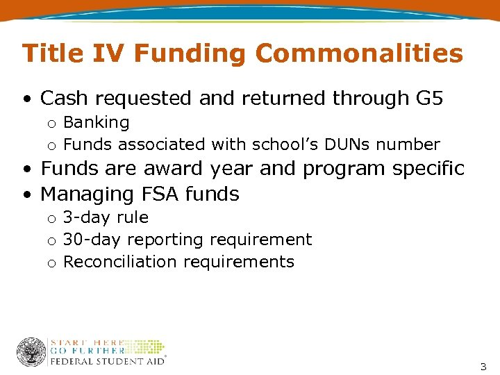 Title IV Funding Commonalities • Cash requested and returned through G 5 o Banking