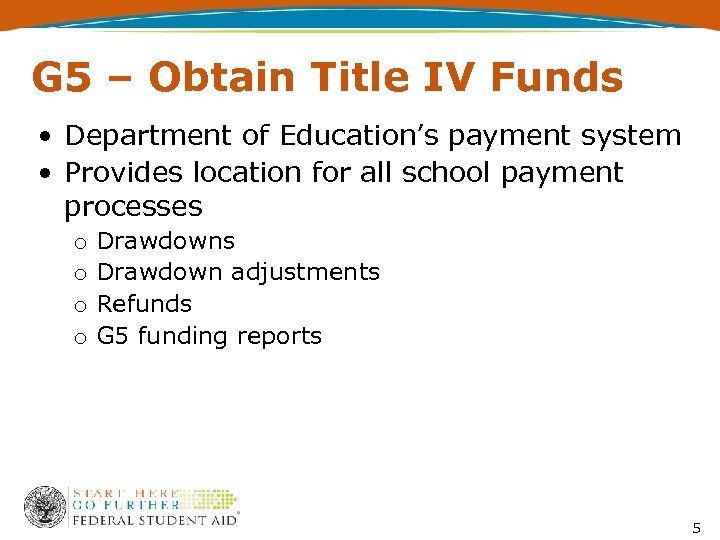 G 5 – Obtain Title IV Funds • Department of Education's payment system •