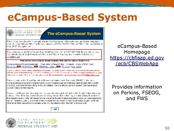 e. Campus-Based System e. Campus-Based Homepage https: //cbfisap. ed. gov /ecb/CBSWeb. App Provides information