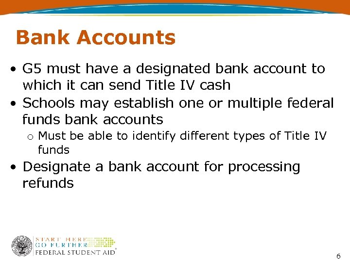 Bank Accounts • G 5 must have a designated bank account to which it