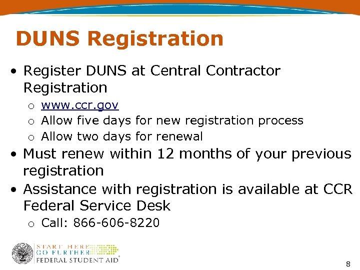 DUNS Registration • Register DUNS at Central Contractor Registration o www. ccr. gov o