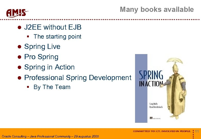Many books available J 2 EE without EJB § The starting point Spring Live