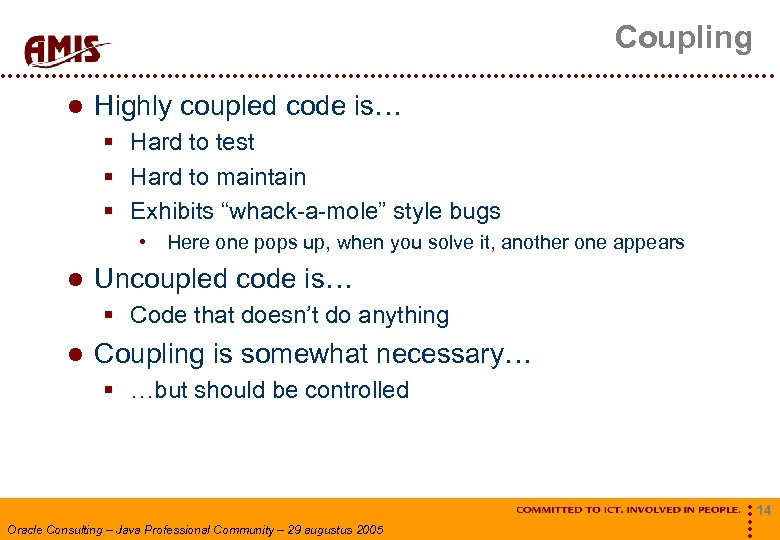 Coupling Highly coupled code is… § Hard to test § Hard to maintain §