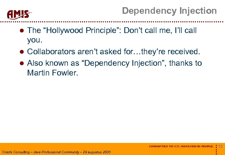 """Dependency Injection The """"Hollywood Principle"""": Don't call me, I'll call you. Collaborators aren't asked"""