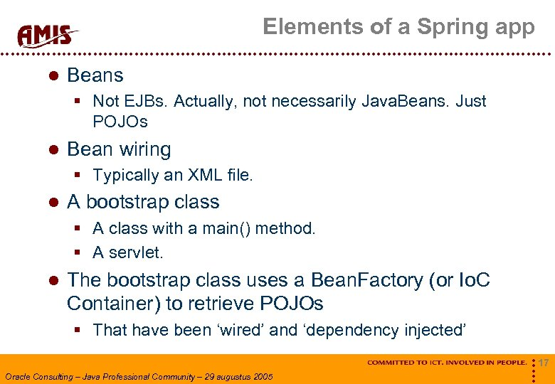 Elements of a Spring app Beans § Not EJBs. Actually, not necessarily Java. Beans.