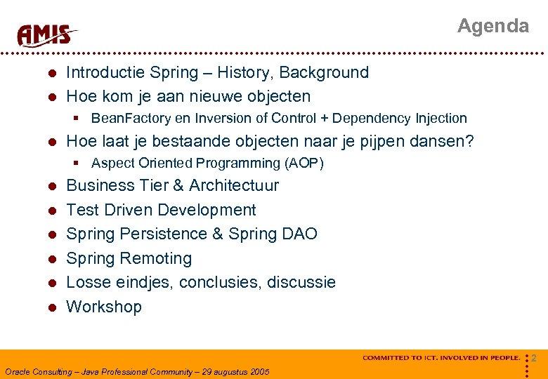 Agenda Introductie Spring – History, Background Hoe kom je aan nieuwe objecten § Bean.