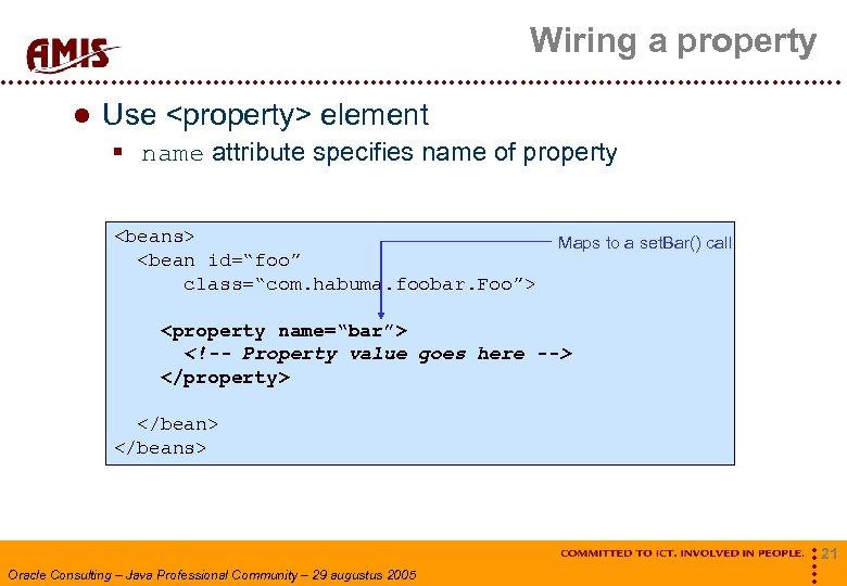 Wiring a property Use <property> element § name attribute specifies name of property <beans>