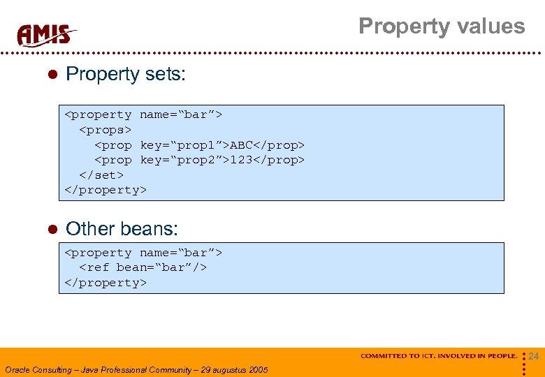 """Property values Property sets: <property name=""""bar""""> <props> <prop key=""""prop 1"""">ABC</prop> <prop key=""""prop 2"""">123</prop> </set>"""