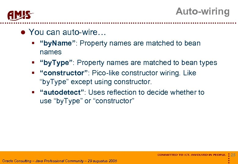 """Auto-wiring You can auto-wire… § """"by. Name"""": Property names are matched to bean names"""