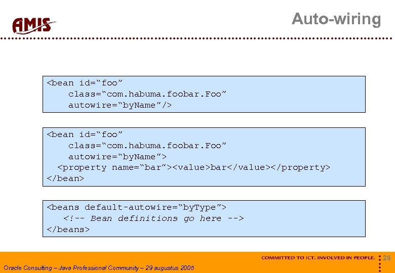"Auto-wiring <bean id=""foo"" class=""com. habuma. foobar. Foo"" autowire=""by. Name""/> <bean id=""foo"" class=""com. habuma. foobar."