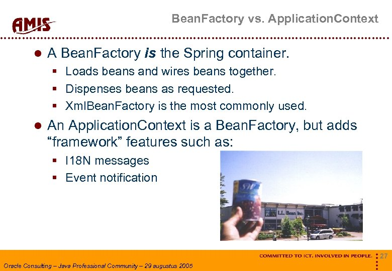 Bean. Factory vs. Application. Context A Bean. Factory is the Spring container. § Loads