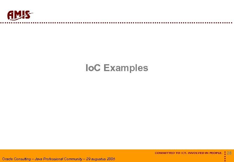 Io. C Examples Oracle Consulting – Java Professional Community – 29 augustus 2005