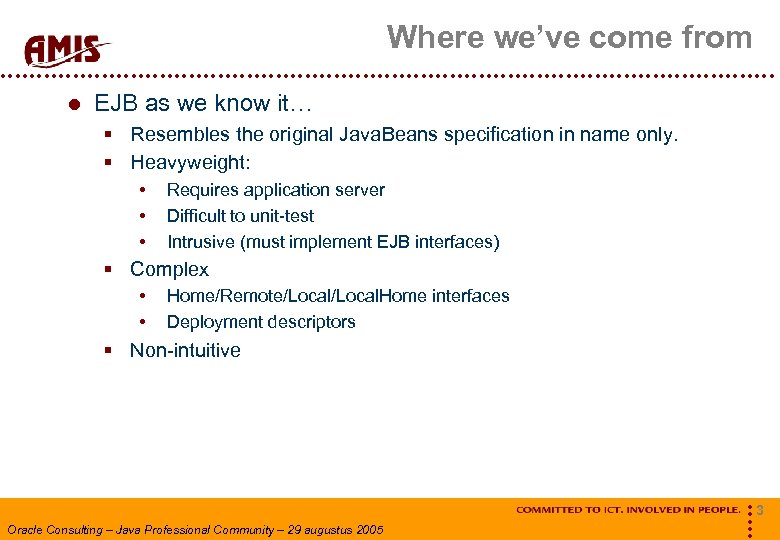 Where we've come from EJB as we know it… § Resembles the original Java.