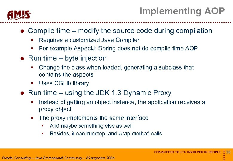 Implementing AOP Compile time – modify the source code during compilation § Requires a