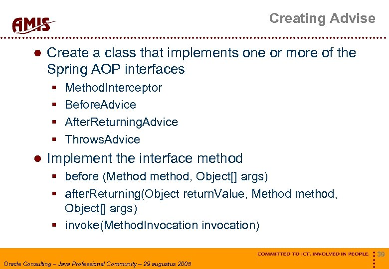 Creating Advise Create a class that implements one or more of the Spring AOP