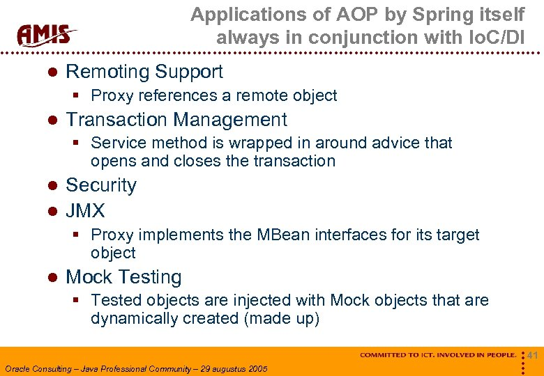 Applications of AOP by Spring itself always in conjunction with Io. C/DI Remoting Support