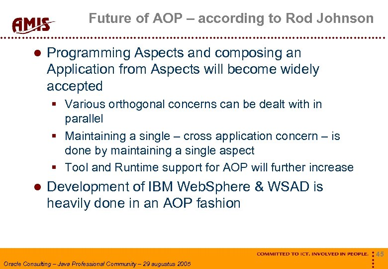 Future of AOP – according to Rod Johnson Programming Aspects and composing an Application