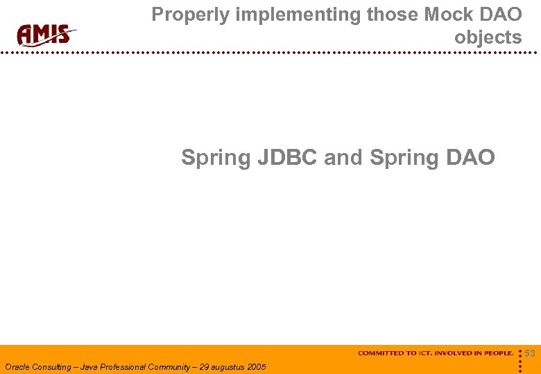 Properly implementing those Mock DAO objects Spring JDBC and Spring DAO Oracle Consulting –