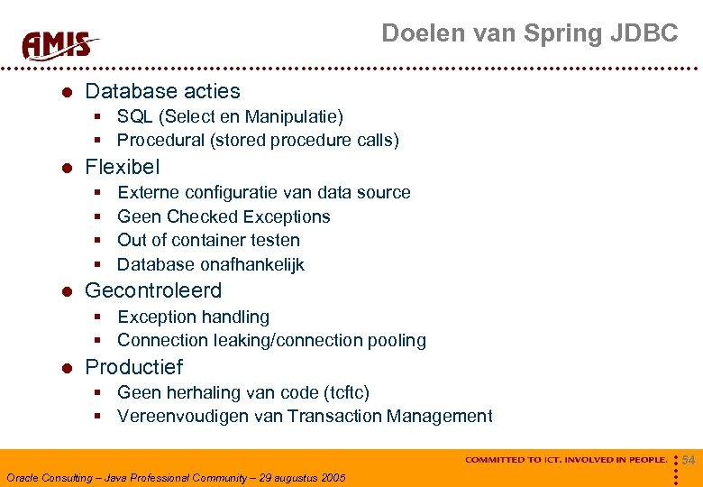 Doelen van Spring JDBC Database acties § SQL (Select en Manipulatie) § Procedural (stored